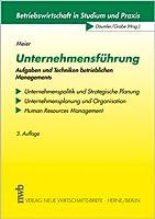 Unternehmensfuehrung: Aufgaben und Techniken des betrieblichen Managements. Unternehmenspolitik und Strategische Planung, Unternehmensplanung und Controlling, Organisation und Human Resources Management