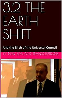 3.2 THE EARTH SHIFT: And the Birth of the Universal Council (Keshe foundation Workshops Year 3 Book 2) by [Transcriptions, Kf New Zealand]