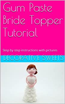 Gum Paste Bride Topper Tutorial: Step by step instructions with pictures by [Sweets, Decorative]