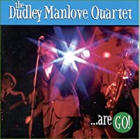 The Dudley Manlove Quartet...Are Go!