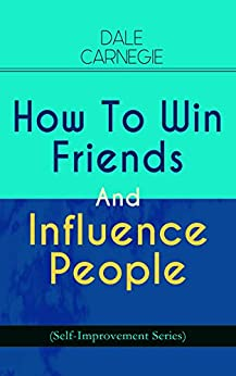 How To Win Friends And Influence People (Self-Improvement Series) by [Carnegie, Dale]