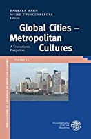 Global Cities - Metropolitan Cultures: A Transatlantic Perspective (Publikationen Der Bayerischen Amerika-akademie / Publications of the Bavarian American Academy)