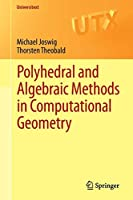 Polyhedral and Algebraic Methods in Computational Geometry (Universitext)