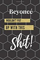 Beyonce wouldn't put up with this Shit!: 6 in x 9 in Journal