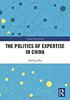 The Politics of Expertise in China (China Policy Series)