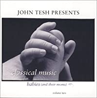 John Tesh Presents Classical Music for Babies (And Their Moms) Vol. 2