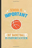 School Is Important but Basketball Is Importanter: Funny Blank Lined Notebook/ Journal For Basketball Player, Basketball Coach Fan, Inspirational Saying Unique Special Birthday Gift Idea Modern 6x9 110 Pages