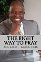 The Right Way to Pray: A Handy Guide to a Successful Prayer Life