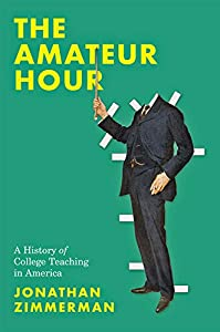 The Amateur Hour: A History of College Teaching in America (English Edition)
