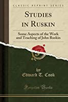 Studies in Ruskin: Some Aspects of the Work and Teaching of John Ruskin (Classic Reprint)