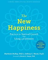 The New Happiness: Practices for Spiritual Growth and Living With Intention: Includes Downloadable Audio Meditations