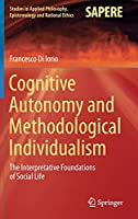 Cognitive Autonomy and Methodological Individualism: The Interpretative Foundations of Social Life (Studies in Applied Philosophy, Epistemology and Rational Ethics)
