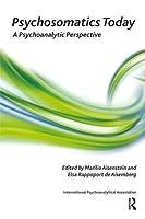 Psychosomatics Today: A Psychoanalytic Perspective (The International Psychoanalytical Association Psychoanalytic Ideas and Applications Series)