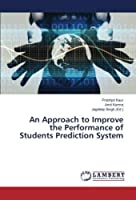 An Approach to Improve the Performance of Students Prediction System
