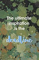 The Ultimate Inspiration Is The Deadline: Notebook Journal Composition Blank Lined Diary Notepad 120 Pages Paperback Green Pincels Graphic Desing