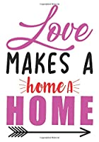 Love makes a home a home: surprise gifts for wife: Great Journal or Planner for women special gifts for wife, Elegant notebook surprise gifts for wife 100 pages 7 x 10 (anniversary gifts for wife)
