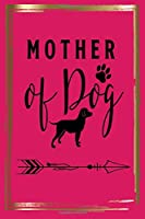 MOTHER OF A DOG: Lined journal/notebook to write in with dog quote/great gift for the dog lover in your life gift idea for veterinarian dog walker groomer dog sitter dog trainer dog mom or any dog lover in your life! Would make a great stocking stuffer