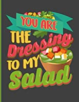 You Are The Dressing To My Salad: Simple Recipe Book 8.5 x 11 100 Pages