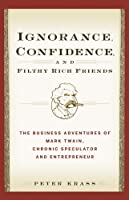 Ignorance, Confidence, and Filthy Rich Friends: The Business Adventures of Mark Twain, Chronic Speculator and Entrepreneur