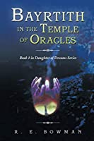 Bayrtith in the Temple of Oracles (Daughter of Dreams Series)