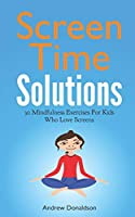 Screen Time Solutions: 30 Mindfulness Exercises For Kids Who Love Screens