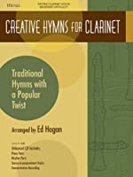 Creative Hymns for Clarinet: Traditional Hymns With a Popular Twist