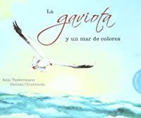 La Gaviota Y Un Mar De Colores / The Seagull and a Sea of Colors