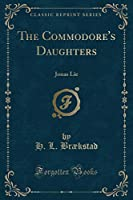 The Commodore's Daughters: Jonas Lie (Classic Reprint)