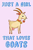 Just A Girl That Loves Goats: Goat Loving Girl Gift Notebook: Composition Note Book | College Ruled Journal
