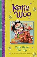 Katie Blows Her Top (Katie Woo)