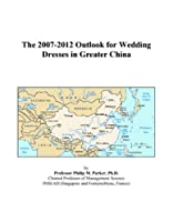 The 2007-2012 Outlook for Wedding Dresses in Greater China