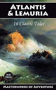 Atlantis and Lemuria: 16 Classic Tales (Masterworks of Adventure Book 3) by [Cutcliffe Hyne, C. J., Conan Doyle, Arthur, Rider Haggard, H., Campbell Praed, Rosa, Merritt, A, Howard, Robert E, Barrows Bennett, Gertrude, Firth Scott, George, Vivian, E. Charles, Lorenzutti, Nico]
