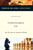 Counterinsurgency Law: New Directions in Asymmetric Warfare (Terrorism and Global Justice)