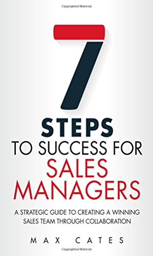 Download Seven Steps to Success for Sales Managers: A Strategic Guide to Creating a Winning Sales Team Through Collaboration 0134212509