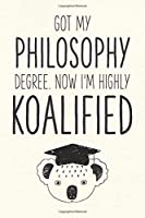 Got My Philosophy Degree. Now I'm Highly Koalified: Funny Blank Notebook for Graduation (Alternative to A Greeting Card - Grad Koala Pun)