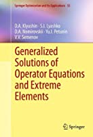 Generalized Solutions of Operator Equations and Extreme Elements (Springer Optimization and Its Applications)