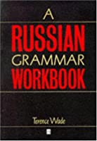 A Russian Grammar Workbook (Blackwell Reference Grammars)