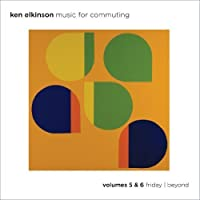 Music For Commuting Vols. 5 & 6 - Friday / Beyond by Ken Elkinson