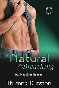 As Natural As Breathing (All They Ever Needed Book 1) by [Durston, Thianna]
