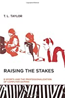 Raising the Stakes (MIT Press): E-Sports and the Professionalization of Computer Gaming (The MIT Press)