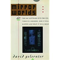 Mirror Worlds: Or the Day Software Puts the Universe in a Shoebox...How It Will Happen and What It Will Mean/304506