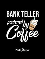 Bank Teller Powered By Coffee 2020 Planner: Bank Teller Planner, Gift idea for coffee lover, 120 pages 2020 Calendar for Bank Teller