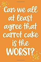 Can We All At Least Agree That Carrot Cake Is The Worst?: 6x9 Lined Writing Notebook Journal, 120 pages — Orange with Funny Unity Quote