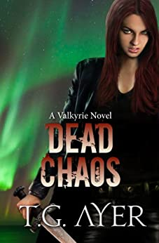 Dead Chaos (A Valkyrie Novel - Book 3) by [Ayer, T.G.]