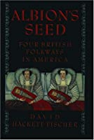 Albion's Seed: Four British Folkways in America (America a Cultural History)