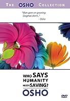 Osho 1: Who Says Humanity Needs Saving [DVD]