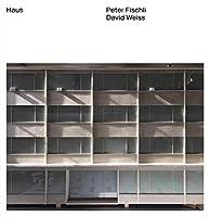 Peter Fischli, David Weiss. Haus: (dt. Ausgabe)