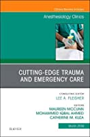 Cutting-Edge Trauma and Emergency Care, An Issue of Anesthesiology Clinics, 1e (The Clinics: Internal Medicine)