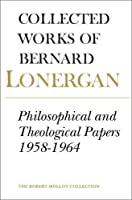 Collected Works of Bernard Lonergan: Philosophical and Theological Papers 1958-1964