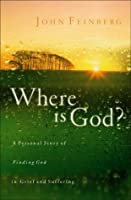 Where Is God: A Personal Story of Finding God in Grief and Suffering